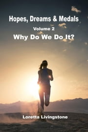 Hopes, Dreams & Medals volume 2, Why Do We Do It? - Hopes, Dreams & Medals, #2 ebook by Loretta Livingstone