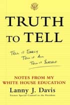 Truth to Tell ebook by Lanny J. Davis