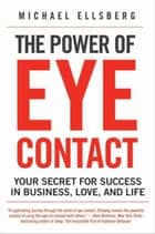 The Power of Eye Contact - Your Secret for Success in Business, Love, and Life ebook by