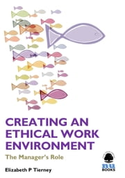 Creating an Ethical Work Environment: The Manager's Role ebook by Elizabeth P Tierney