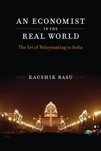 An Economist in the Real World - The Art of Policymaking in India ebook by Kaushik Basu