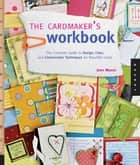 The Cardmaker's Workbook: The Complete Guide to Design, Color, and Construction Techniques for Beautiful Cards ebook by Jenn Mason