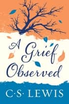 A Grief Observed ebook by C. Lewis