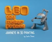 LEO the Maker Prince - Journeys in 3D Printing ebook by Carla Diana