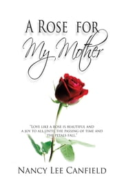 A Rose for My Mother - A Memoir ebook by Nancy Lee Canfield
