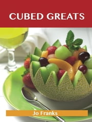 Cubed Greats: Delicious Cubed Recipes, The Top 100 Cubed Recipes ebook by Jo Franks