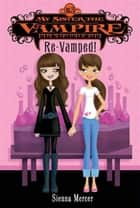 My Sister the Vampire #3: Re-Vamped! ebook by Sienna Mercer