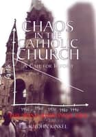 Chaos in the Catholic Church - A Call for Reform ebook by R. John Kinkel