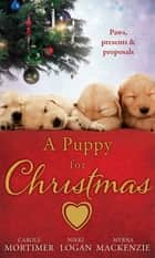 A Puppy for Christmas: On the Secretary's Christmas List / The Patter of Paws at Christmas / The Soldier, the Puppy and Me ebook by Carole Mortimer, Nikki Logan, Myrna Mackenzie