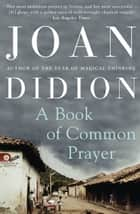 A Book of Common Prayer ebook by Joan Didion