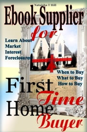 Ebook Supplier for First Time Home Buyer ebook by Nat T Hill