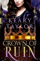 Crown of Ruin - Blood Descendants Universe ebook by Keary Taylor