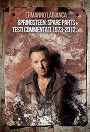 Springsteen. Spare parts - Testi commentati. 1973-2012 ebook by Ermanno Labianca