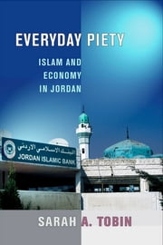 Everyday Piety - Islam and Economy in Jordan ebook by Sarah A. Tobin