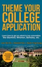 Theme Your College Application - Learn how to get an admit to top universities like Stanford, Wharton, etc. eBook by Looi Qin En, Oswald Yeo, Seah Ying Cong