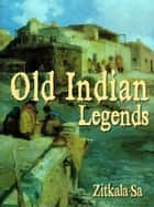 Old Indian Legends ebook by Zitkala-Sa