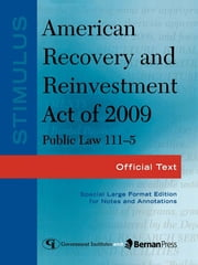 Stimulus: American Recovery and Reinvestment Act of 2009: PL 111-5 - Official Text ebook by Federal Government