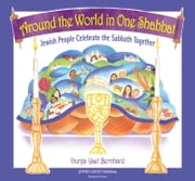 Around the World in One Shabbat: Jewish People Celebrate the Sabbath Together ebook by Durga Yael Bernhard