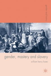 Gender, Mastery and Slavery - From European to Atlantic World Frontiers ebook by Professor William Henry Foster