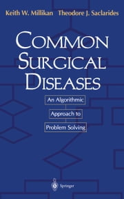 Common Surgical Diseases - An Algorithmic Approach to Problem Solving ebook by Jonathan A. Myers,S.G. Economou,Keith W. Millikan,Theodore J. Saclarides