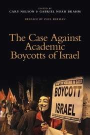 The Case Against Academic Boycotts of Israel ebook by Cary Nelson,Gabriel Noah Brahm
