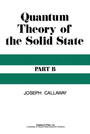 Quantum Theory of the Solid State: Volume 2 ebook by Callaway, Joseph
