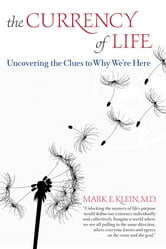 The Currency of Life: Uncovering the Clues to Why We're Here ebook by Mark Klein