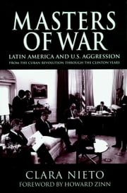 Masters of War - Latin America and U.S. Agression From the Cuban Revolution Through the Clinton Years ebook by Clara Nieto,Chris Brandt,Howard Zinn