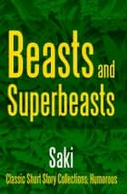 Beasts and Super-Beasts ebook by Saki