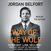 The Way of the Wolf - Straight Line Selling: Master the Art of Persuasion, Influence, and Success audiobook by Jordan Belfort