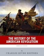 The History of the American Revolution ebook by Charles River Editors