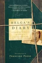 Helga's Diary: A Young Girl's Account of Life in a Concentration Camp - A Young Girl's Account of Life in a Concentration Camp ebook by Helga Weiss, Francine Prose, Neil Bermel