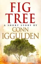 Fig Tree ebook by Conn Iggulden