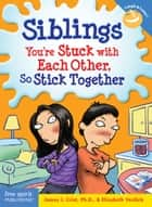 Siblings - You're Stuck with Each Other, So Stick Together ebook by James J. Crist, Ph.D., Elizabeth Verdick