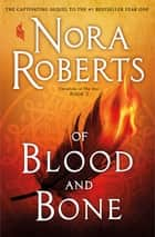 Of Blood and Bone - Chronicles of The One, Book 2 ebook by Nora Roberts