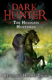 The Headless Huntsman (Dark Hunter 8) ebook by Mr Benjamin Hulme-Cross,Nelson Evergreen