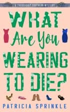 What Are You Wearing to Die? ebook by Patricia Sprinkle
