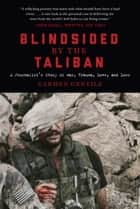 Blindsided by the Taliban - A Journalist's Story of War, Trauma, Love, and Loss ebook by Carmen Gentile