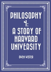 Philosophy 4: A Story of Harvard University ebook by Owen Wister