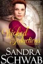 Wicked Seductions: A Box Set of Regency Historical Romance ebook by Sandra Schwab