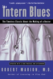 The Intern Blues - The Timeless Classic About the Making of a Doctor ebook by Robert Marion