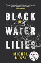 Black Water Lilies - A stunning, twisty murder mystery ebook by Michel Bussi, Shaun Whiteside