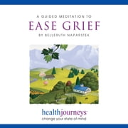 Guided Meditation To Ease Grief, A - change your state of mind audiobook by Belleruth Naparstek, Steven Mark Kohn