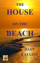 The House on the Beach ebook by Joan Fallon