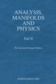 Analysis, Manifolds and Physics, Part II - Revised and Enlarged Edition ebook by Y. Choquet-Bruhat,C. DeWitt-Morette