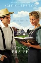 Hymn of Praise - An Amish Singing Story ebook by Amy Clipston