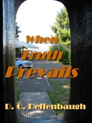 When Truth Prevails ebook by Dale C. Deffenbaugh