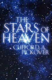 The Stars of Heaven ebook by Clifford A. Pickover