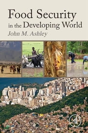 Food Security in the Developing World ebook by John Michael Ashley