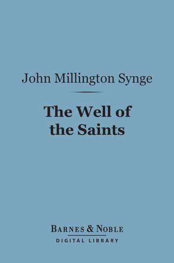 The Well of the Saints (Barnes & Noble Digital Library) - A Comedy in Three Acts ebook by John Millington Synge